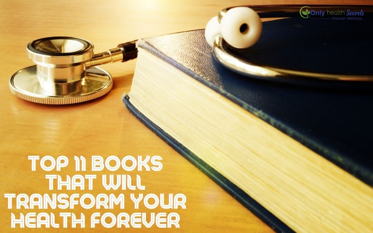 Top 11 Books That Will Transform Your Health Forever